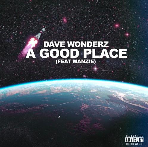 """Dave Wonderz – """"A Good Place"""" ft.Manzie"""
