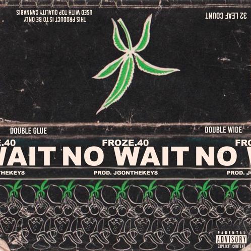 """Froze.40 – """"No Wait"""" [Prod.JGONTHEKEYS]"""